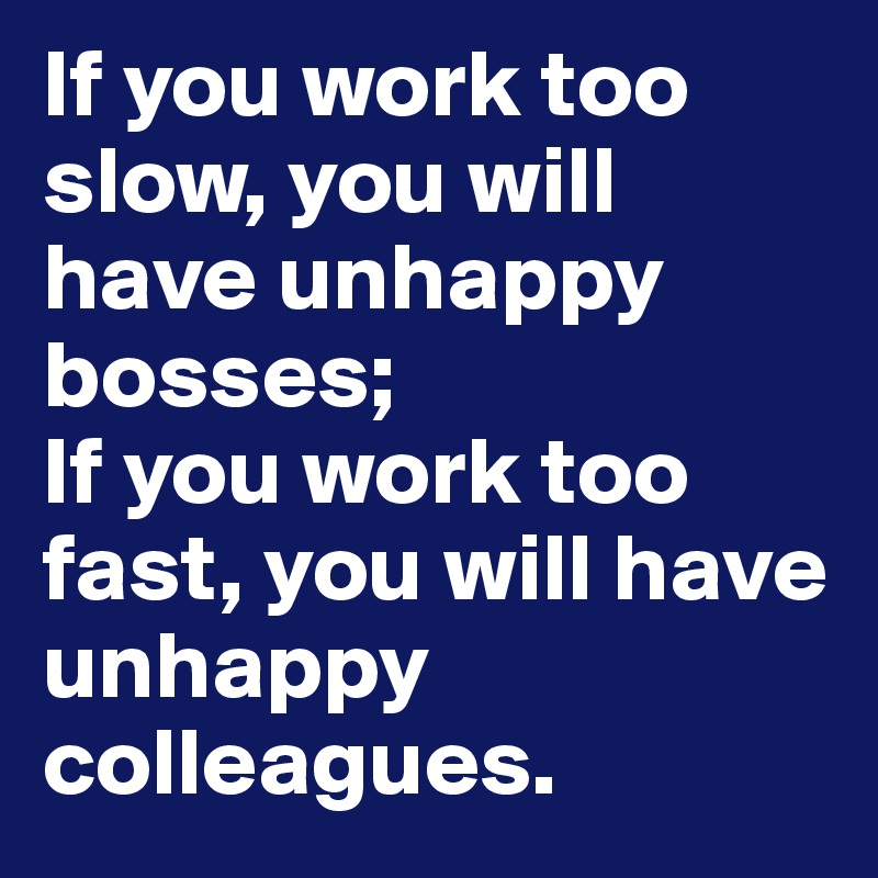 Working fast vs working good