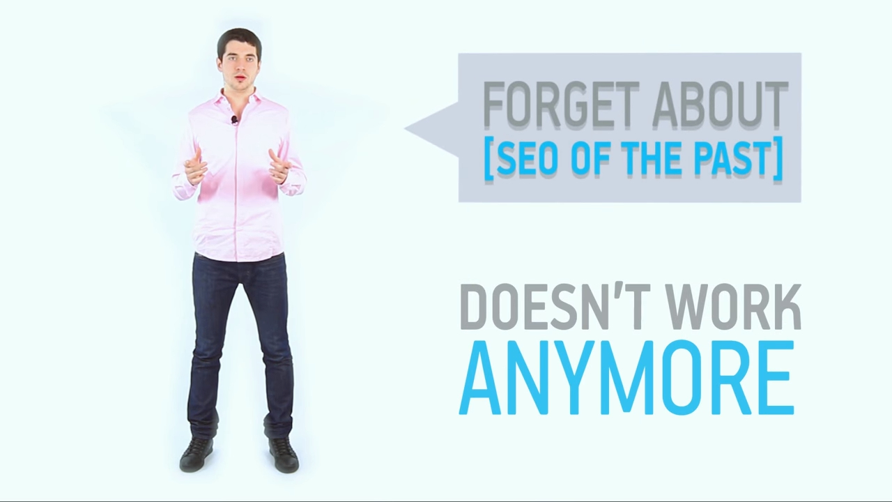 Forget about [SEO of the past]. It doesn't work anymore